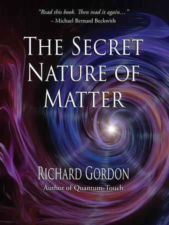 The Secret Nature of Matter